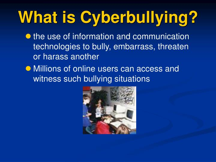 What is cyberbullying