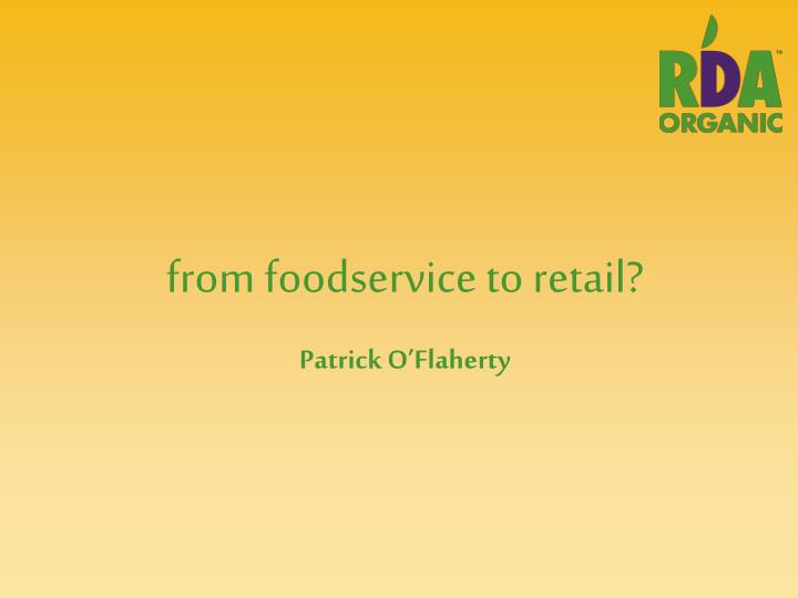 From foodservice to retail?