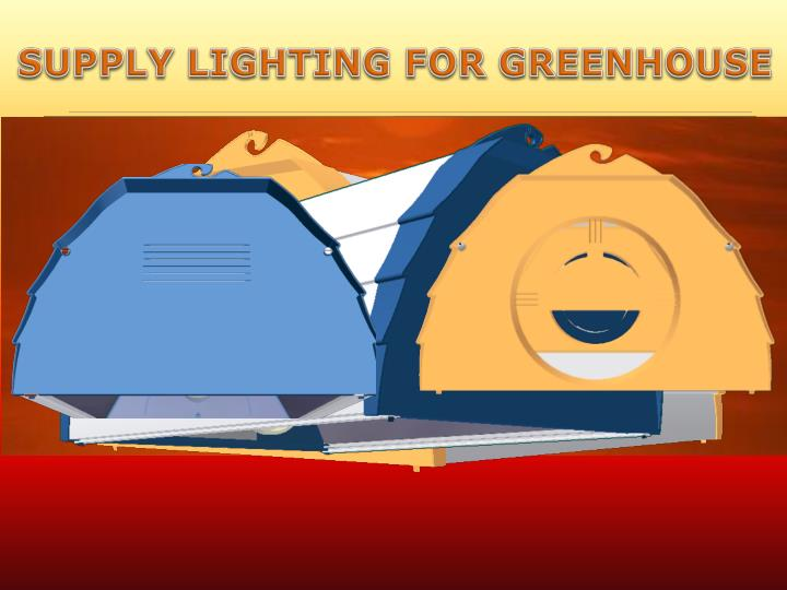 SUPPLY LIGHTING FOR GREENHOUSE