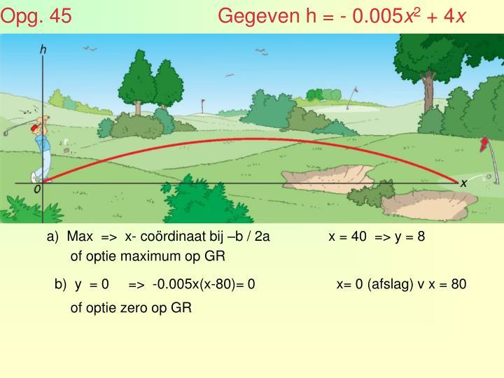 Opg. 45                          Gegeven h = - 0.005