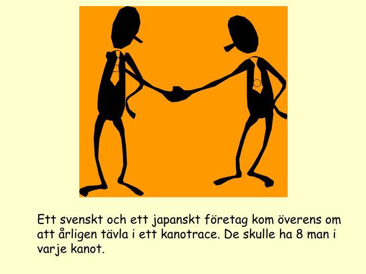 Ett svenskt och ett japanskt företag kom överens om att årligen tävla i ett kanotrace. De skulle...