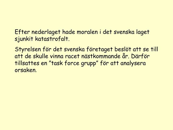 Efter nederlaget hade moralen i det svenska laget sjunkit katastrofalt.