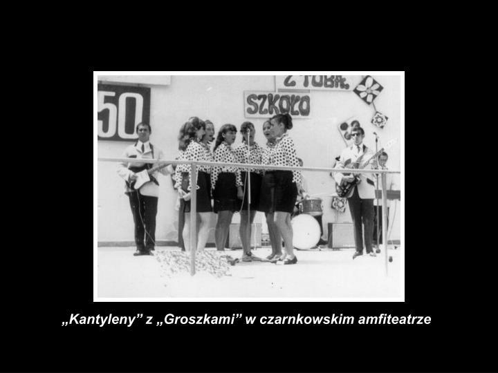 """""""Kantyleny"""" z """"Groszkami"""" w czarnkowskim amfiteatrze"""