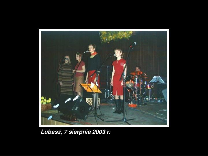 Lubasz, 7 sierpnia 2003 r.