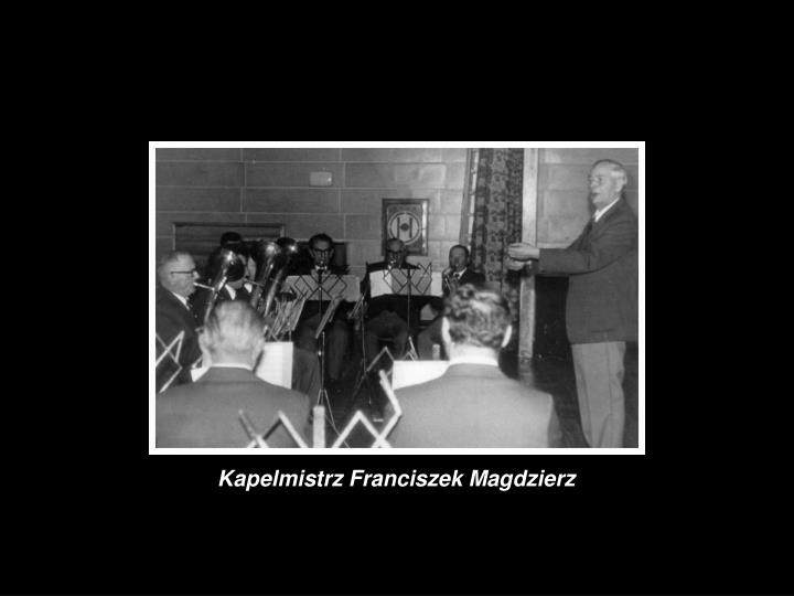 Kapelmistrz Franciszek Magdzierz