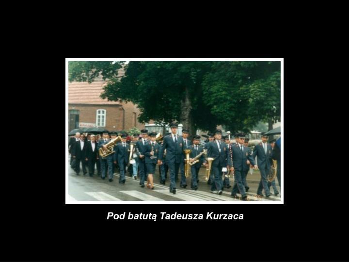 Pod batutą Tadeusza Kurzaca