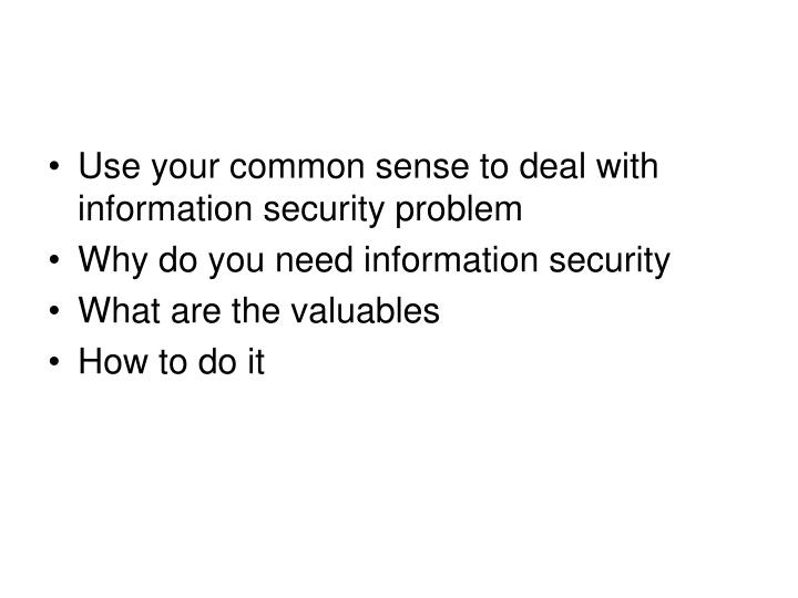 Use your common sense to deal with information security problem