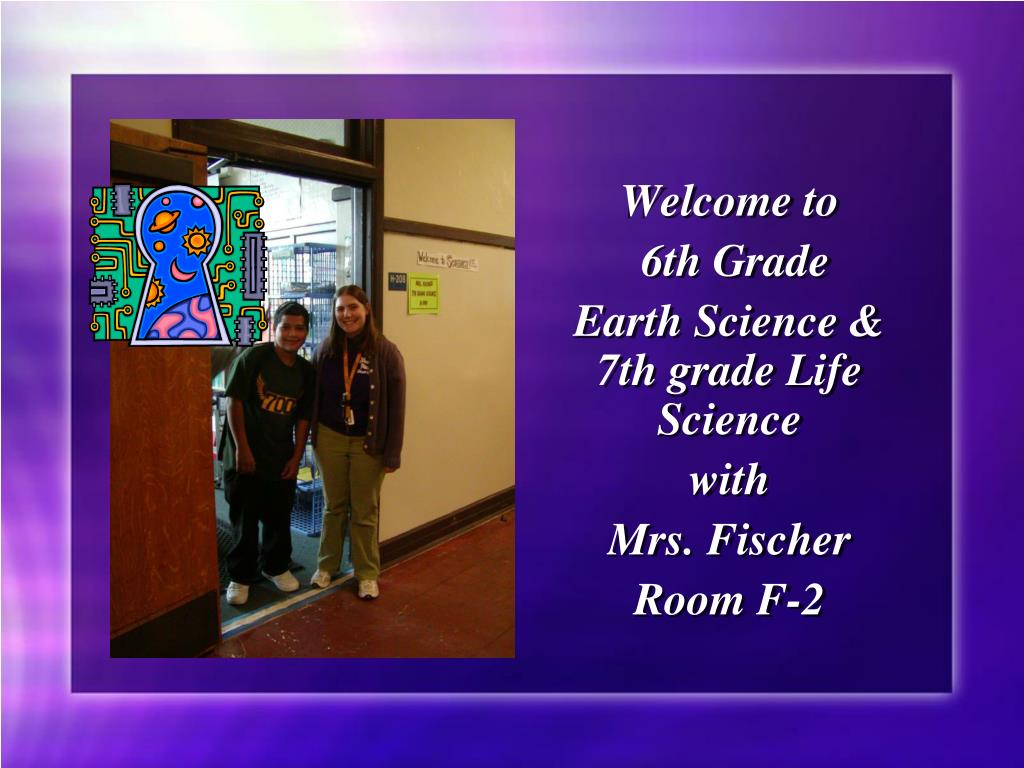 Welcome To 6th Grade Earth Science 7th Life With Mrs Fischer Room F 2