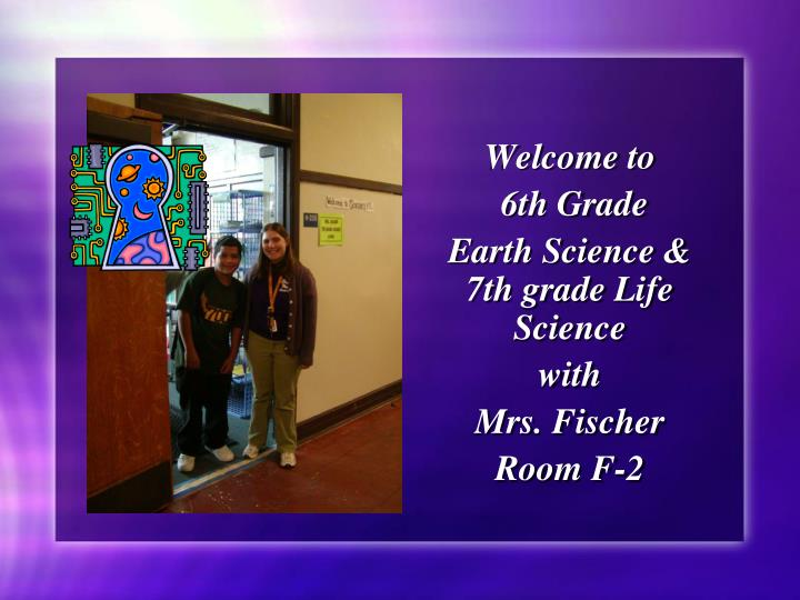 PPT - Welcome to 6th Grade Earth Science & 7th grade Life
