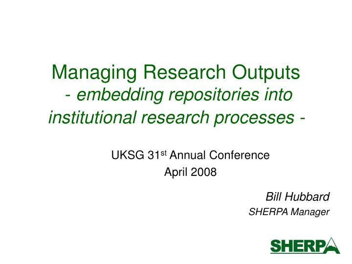 managing research outputs embedding repositories into institutional research processes n.