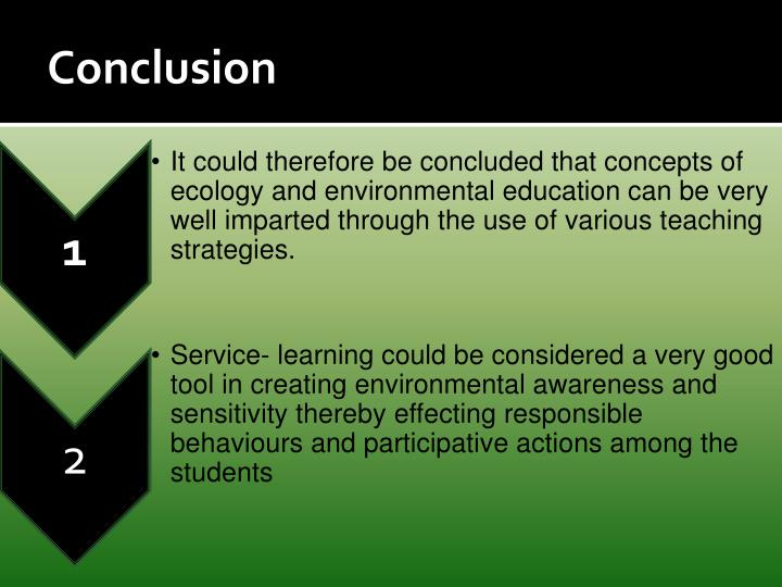 It could therefore be concluded that concepts of ecology and environmental education can be very well imparted through the use of various teaching strategies.