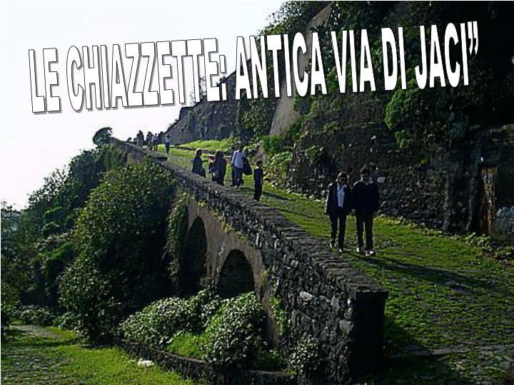 "LE CHIAZZETTE: ANTICA VIA DI JACI"""