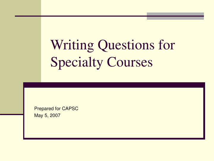 writing questions for specialty courses n.