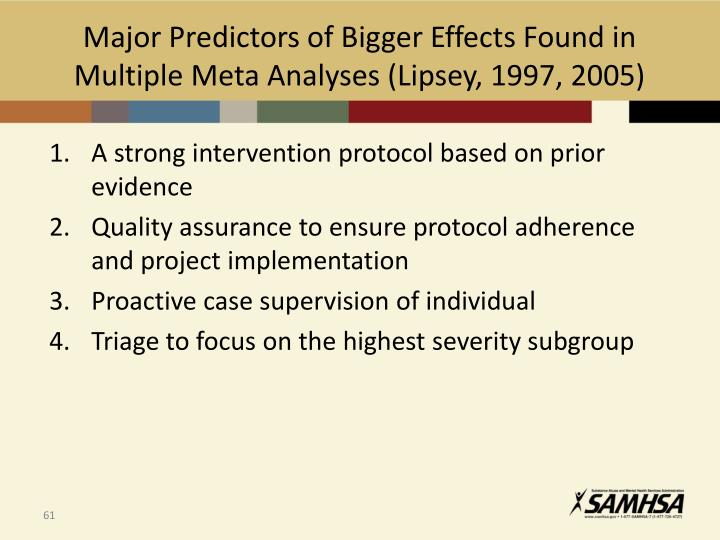Major Predictors of Bigger Effects Found in Multiple Meta Analyses (Lipsey, 1997, 2005)
