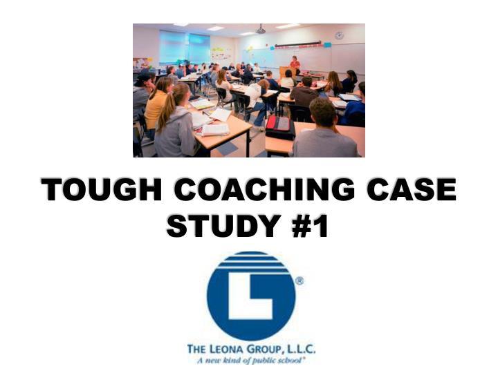 TOUGH COACHING CASE STUDY #1