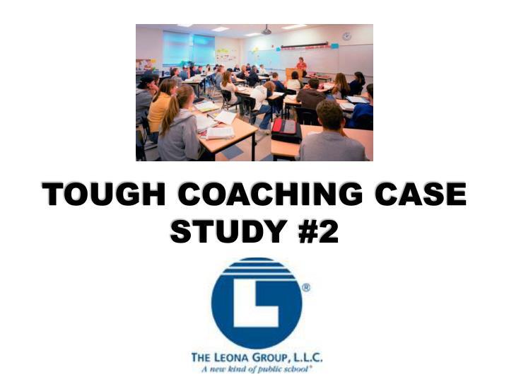TOUGH COACHING CASE STUDY #2