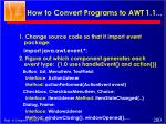 how to convert programs to awt 1 1