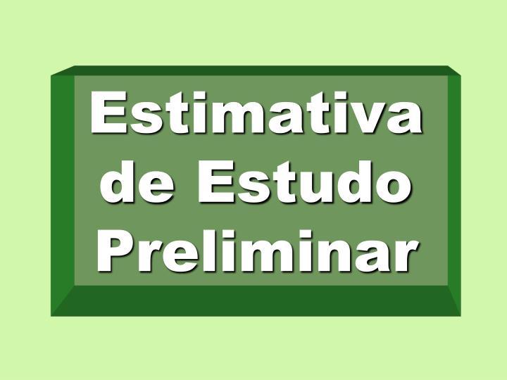 Estimativa      de Estudo Preliminar