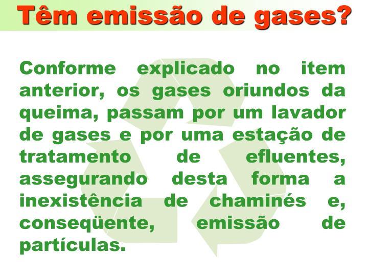 Têm emissão de gases?