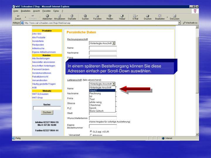 In einem späteren Bestellvorgang können Sie diese Adressen einfach per Scroll-Down auswählen.