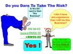 do you dare to take the risk