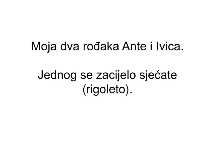 Moja dva rođaka Ante i Ivica.