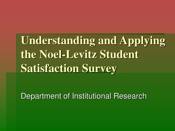 understanding and applying the noel levitz student satisfaction survey n.