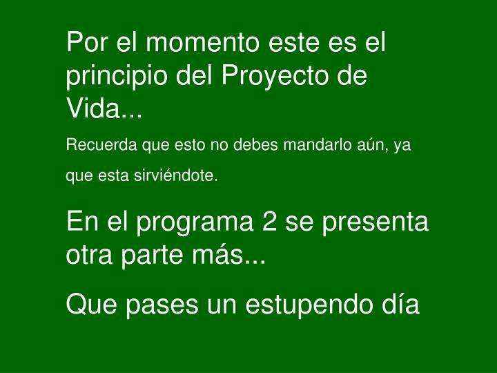 Por el momento este es el principio del Proyecto de Vida...