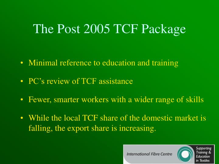 The Post 2005 TCF Package