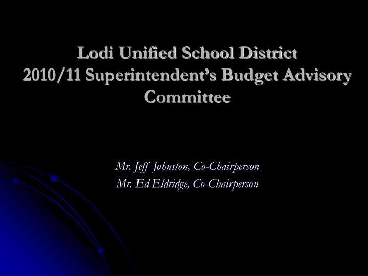 Lodi unified school district 2010 11 superintendent s budget advisory committee