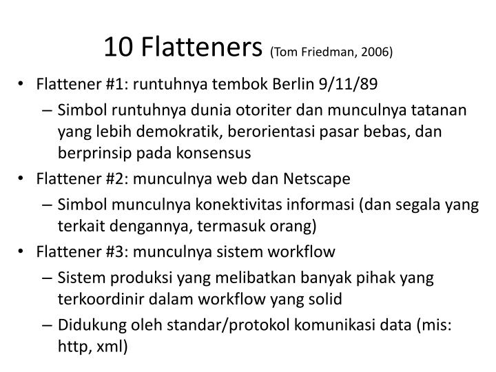 open source thomas friedman fourth flattener information technology essay Open source is the fourth flattener that friedman considers as one of the cause of flattening the global field and that has the most force of impact out of all the ten flatteners the origins of open source.
