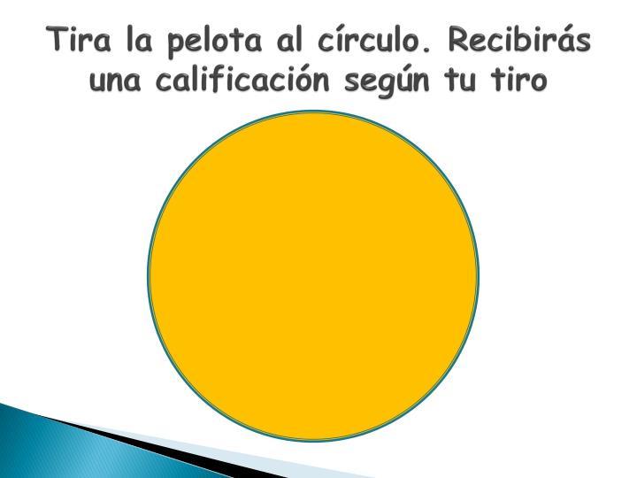 Tira la pelota al círculo. Recibirás una calificación según tu tiro