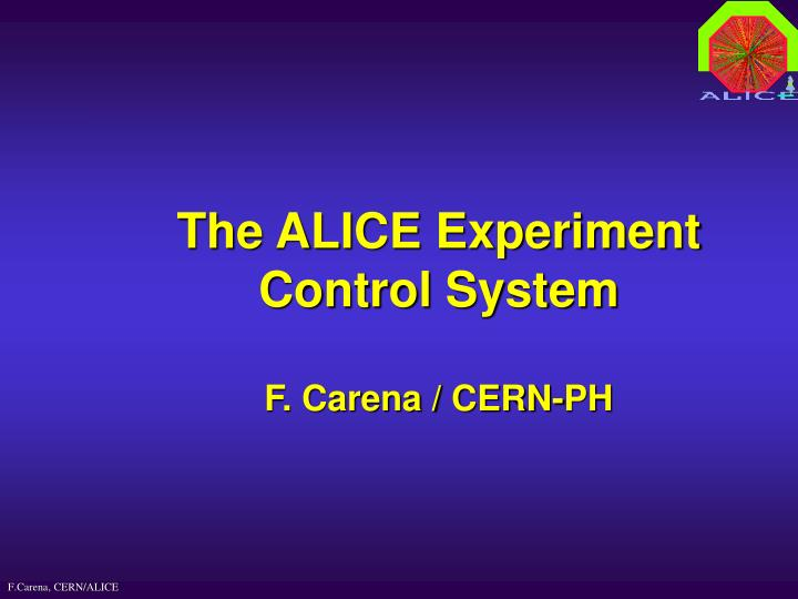 the alice experiment control system f carena cern ph n.