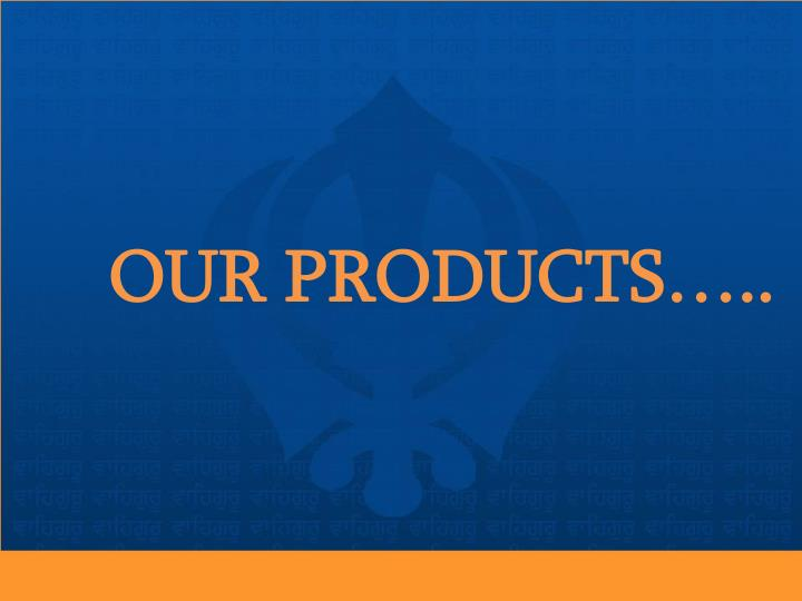 OUR PRODUCTS…..