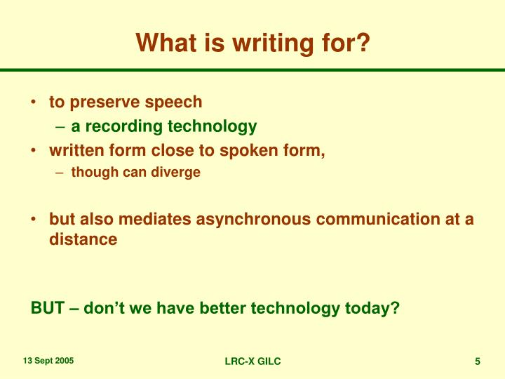 What is writing for?