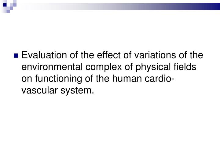 Evaluation of the effect of variations of the environmental complex of physical fields on functioning of the human cardio-vascular system.