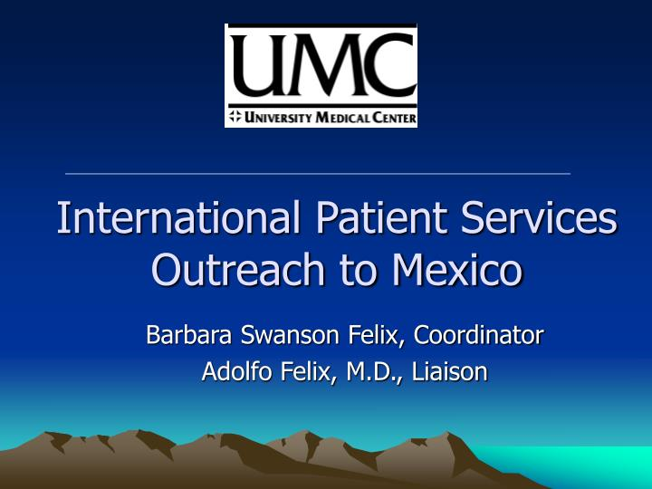 International patient services outreach to mexico