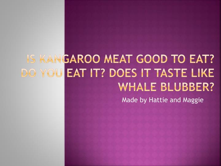 is kangaroo meat good to eat do you eat it does it taste like whale blubber n.