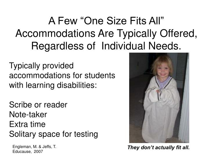 """A Few """"One Size Fits All"""" Accommodations Are Typically Offered, Regardless of  Individual Needs."""