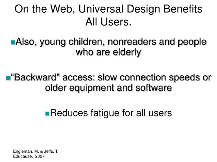 On the Web, Universal Design Benefits All Users.