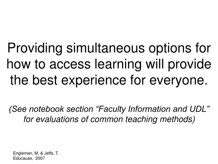Providing simultaneous options for how to access learning will provide the best experience for everyone.