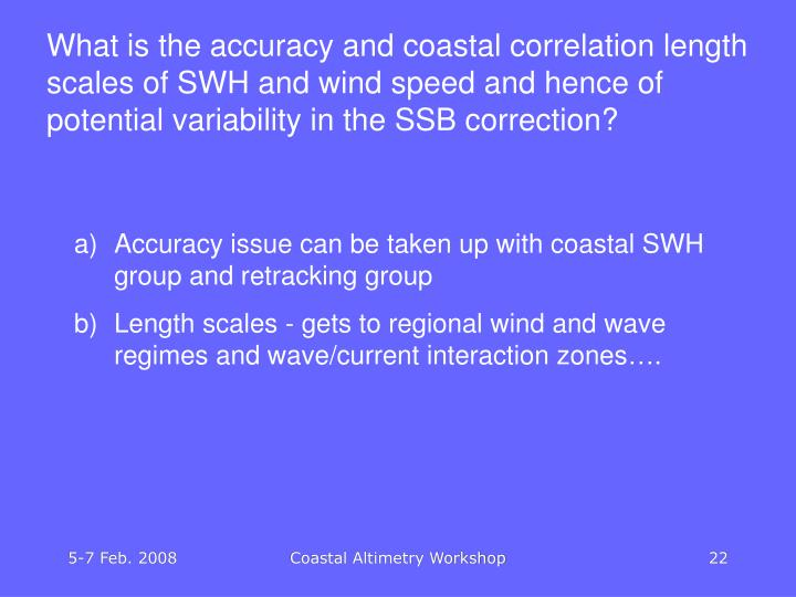 What is the accuracy and coastal correlation length scales of SWH and wind speed and hence of potential variability in the SSB correction?