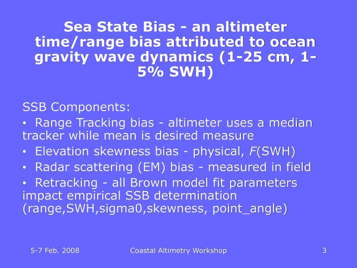 Sea State Bias - an altimeter time/range bias attributed to ocean gravity wave dynamics (1-25 cm, 1-...