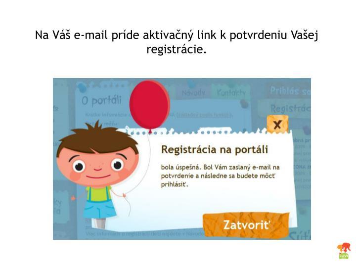Na Váš e-mail príde aktivačný