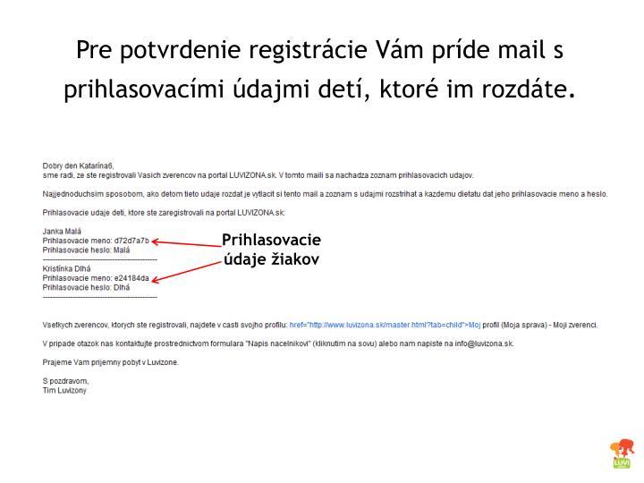 Pre potvrdenie registrácie Vám príde mail s prihlasovacími údajmi detí, ktoré im rozdáte