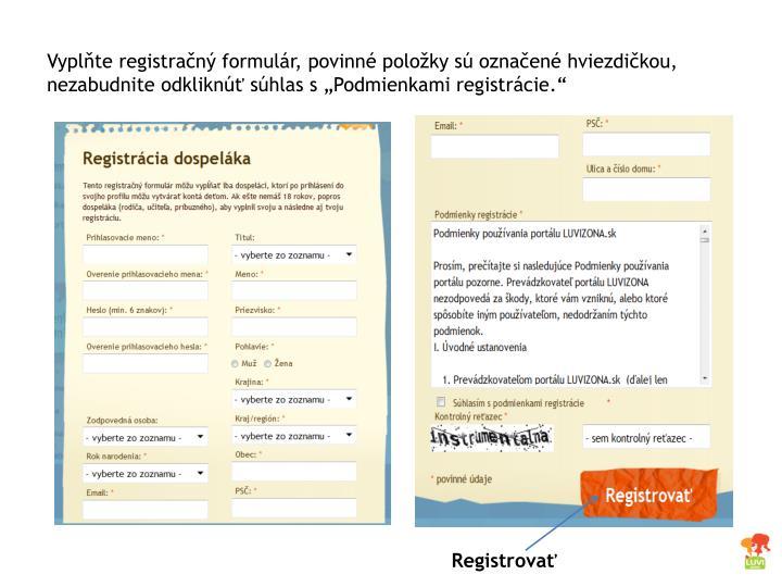 Vyplňte registračný formulár, povinné položky sú označené hviezdičkou, nezabudnite