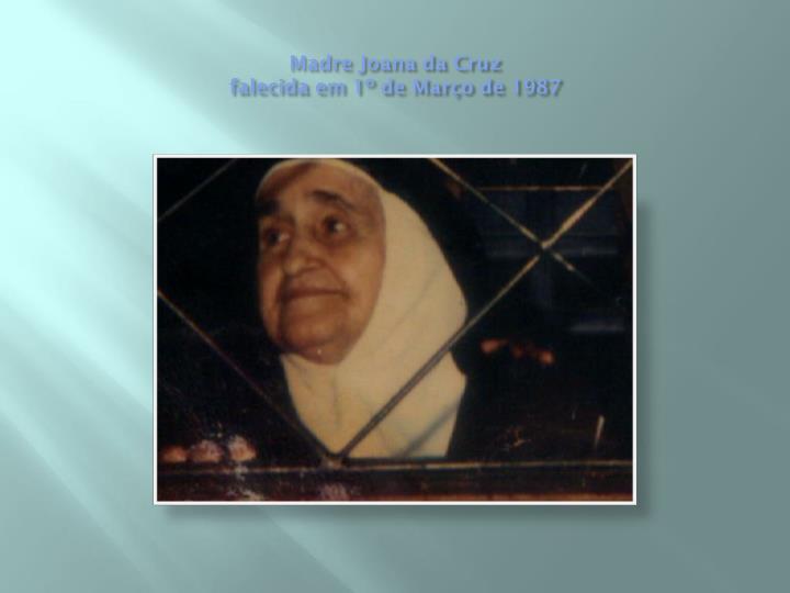 Madre joana da cruz falecida em 1 de mar o de 1987