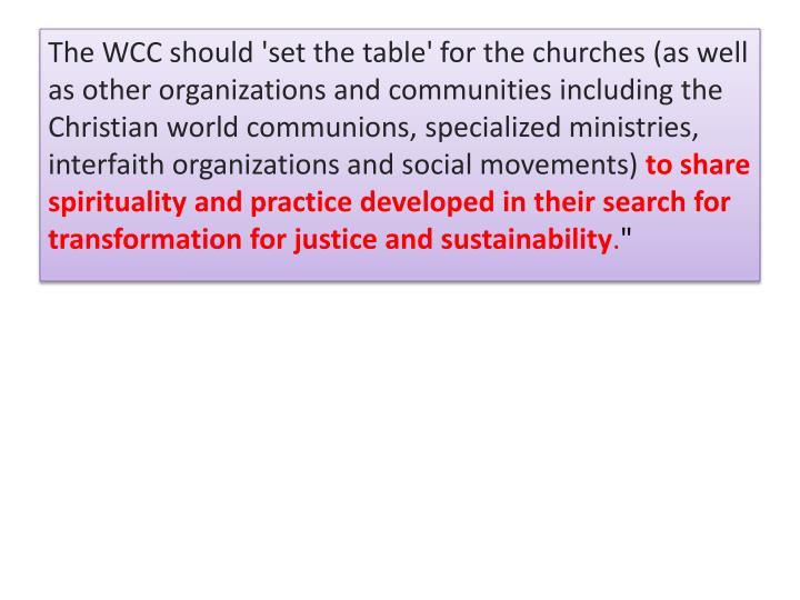 The WCC should 'set the table' for the churches (as well as other organizations and communities including the Christian world communions, specialized ministries, interfaith organizations and social movements)