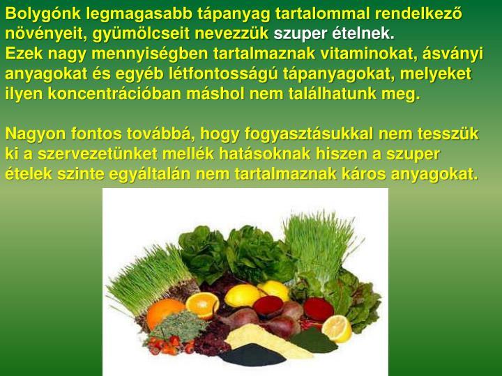 Bolygónk legmagasabb tápanyag tartalommal rendelkező növényeit, gyümölcseit nevezzük