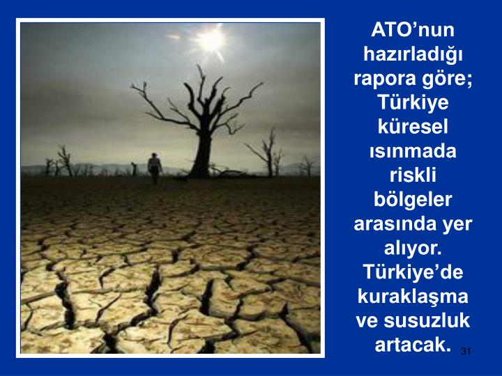 ATO'nun hazırladığı rapora göre; Türkiye küresel ısınmada riskli bölgeler arasında yer alıyor.